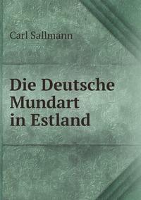 Die Deutsche Mundart in Estland, Carl Sallmann обложка-превью