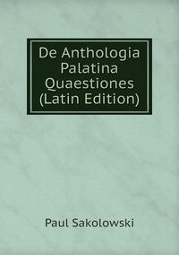 De Anthologia Palatina Quaestiones (Latin Edition), Paul Sakolowski обложка-превью