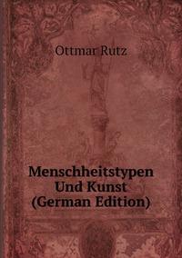 Menschheitstypen Und Kunst (German Edition), Ottmar Rutz обложка-превью