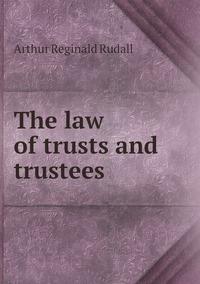 The law of trusts and trustees, Arthur Reginald Rudall обложка-превью