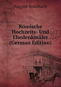 Römische Hochzeits- Und Ehedenkmäler (German Edition), August Rossbach обложка-превью
