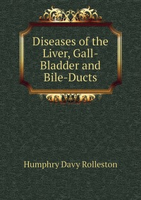 Diseases of the Liver, Gall-Bladder and Bile-Ducts, Humphry Davy Rolleston обложка-превью