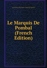 Le Marquis De Pombal (French Edition), Antoinette Henriette Clemence Robert обложка-превью