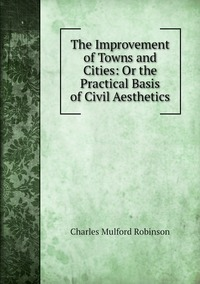 Книга под заказ: «The Improvement of Towns and Cities: Or the Practical Basis of Civil Aesthetics»