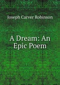 Книга под заказ: «A Dream: An Epic Poem»