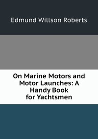 Книга под заказ: «On Marine Motors and Motor Launches: A Handy Book for Yachtsmen»
