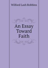 Книга под заказ: «An Essay Toward Faith»