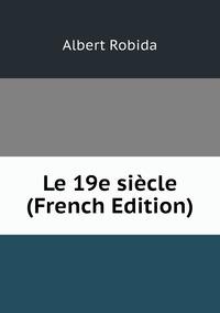 Книга под заказ: «Le 19e siècle (French Edition)»