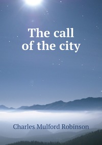 The call of the city, Robinson Charles Mulford обложка-превью
