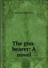 Книга под заказ: «The gun-bearer: A novel»
