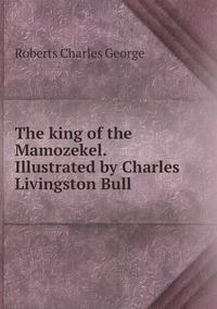 Книга под заказ: «The king of the Mamozekel. Illustrated by Charles Livingston Bull»