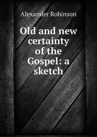Книга под заказ: «Old and new certainty of the Gospel: a sketch»