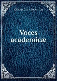 Voces academicæ, Charles Grant Robertson обложка-превью