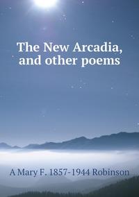 Книга под заказ: «The New Arcadia, and other poems»