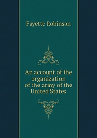 Книга под заказ: «An account of the organization of the army of the United States»