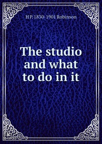 Книга под заказ: «The studio and what to do in it»