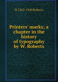Книга под заказ: «Printers' marks; a chapter in the history of typography by W. Roberts»