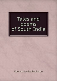 Tales and poems of South India, Edward Jewitt Robinson обложка-превью