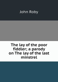 Книга под заказ: «The lay of the poor fiddler; a parody on The lay of the last minstrel»