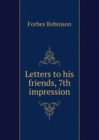 Книга под заказ: «Letters to his friends, 7th impression»