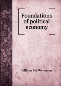 Книга под заказ: «Foundations of political economy»
