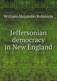 Книга под заказ: «Jeffersonian democracy in New England»