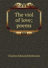 Книга под заказ: «The viol of love; poems»