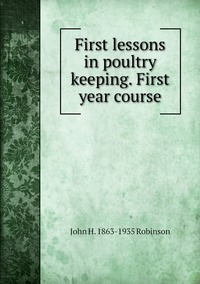 Книга под заказ: «First lessons in poultry keeping. First year course»
