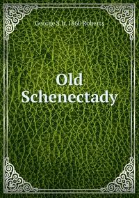 Old Schenectady, George S. b. 1860 Roberts обложка-превью
