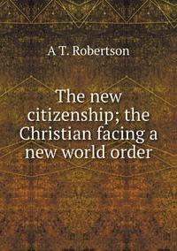 Книга под заказ: «The new citizenship; the Christian facing a new world order»