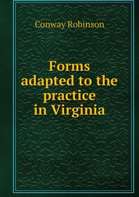 Книга под заказ: «Forms adapted to the practice in Virginia»