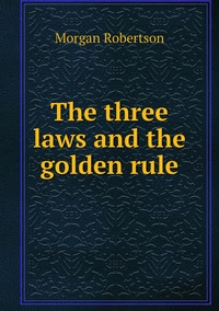 Книга под заказ: «The three laws and the golden rule»