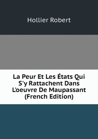 Книга под заказ: «La Peur Et Les États Qui S'y Rattachent Dans L'oeuvre De Maupassant (French Edition)»