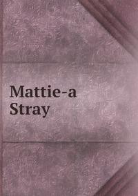 Книга под заказ: «Mattie-a Stray»