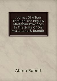 Книга под заказ: «Journal Of A Tour Through The Pegu & Martaban Provinces In The Suite Of Drs. Mcclelland & Brandis.»