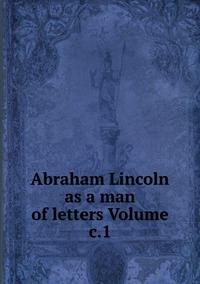 Книга под заказ: «Abraham Lincoln as a man of letters Volume c.1»