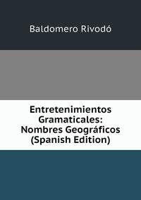 Книга под заказ: «Entretenimientos Gramaticales: Nombres Geográficos (Spanish Edition)»
