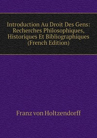 Книга под заказ: «Introduction Au Droit Des Gens: Recherches Philosophiques, Historiques Et Bibliographiques (French Edition)»