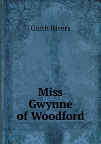 Книга под заказ: «Miss Gwynne of Woodford»
