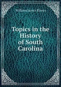 Книга под заказ: «Topics in the History of South Carolina»