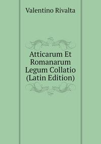 Atticarum Et Romanarum Legum Collatio (Latin Edition), Valentino Rivalta обложка-превью