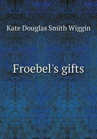 Книга под заказ: «Froebel's gifts»