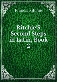 Ritchie'S Second Steps in Latin, Book 2, Francis Ritchie обложка-превью