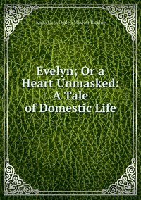Evelyn; Or a Heart Unmasked: A Tale of Domestic Life, Anna Cora Ogden Mowatt Ritchie обложка-превью