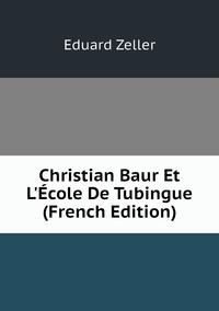 Книга под заказ: «Christian Baur Et L'École De Tubingue (French Edition)»