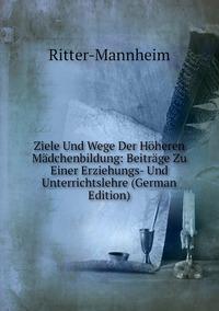 Книга под заказ: «Ziele Und Wege Der Höheren Mädchenbildung: Beiträge Zu Einer Erziehungs- Und Unterrichtslehre (German Edition)»