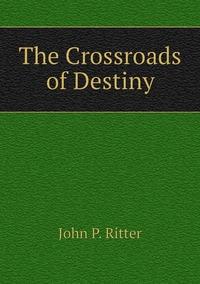 Книга под заказ: «The Crossroads of Destiny»