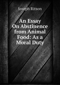 Книга под заказ: «An Essay On Abstinence from Animal Food: As a Moral Duty»