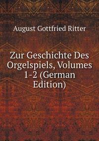 Книга под заказ: «Zur Geschichte Des Orgelspiels, Volumes 1-2 (German Edition)»