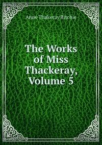 Книга под заказ: «The Works of Miss Thackeray, Volume 5»
